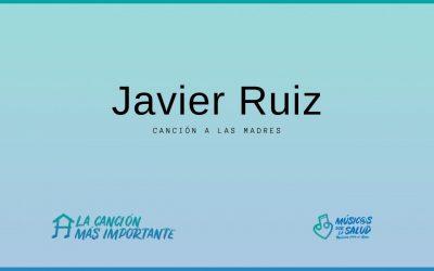 Canción dedicada a las madres – Javier Ruiz